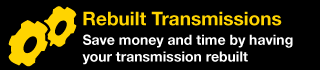 Rebuilt Transmissions | Save money and time by having your transmission rebuilt